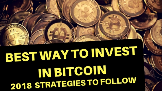 best way to invest in bitcoin 2018 strategies
